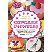 Cupcake Decorating [mini book]: 52 Techniques, Recipes, and Inspiring Designs for your Favorite Sweet Treats! (Lab Series) by Thibeault, Bridget (2014) Gebundene Ausgabe