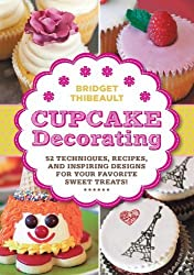 Cupcake Decorating [mini book]: 52 Techniques, Recipes, and Inspiring Designs for your Favorite Sweet Treats! (Lab Series) by Bridget Thibeault (2014-02-01)