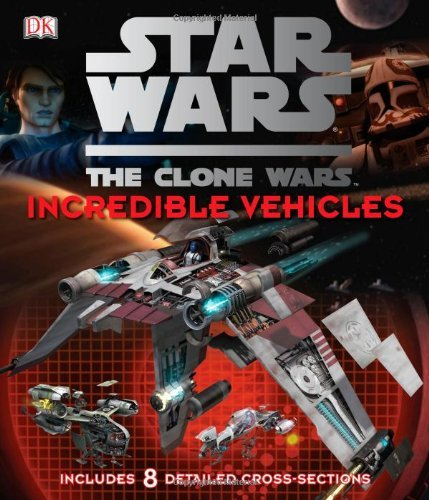 Star Wars: The Clone Wars- Incredible Vehicles by Jason Fry (2011-08-15)