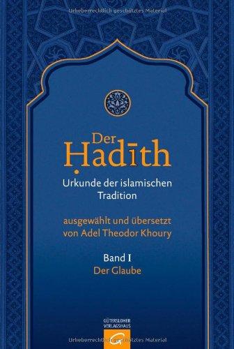 Der Hadith. Urkunde der islamischen Tradition: Der Glaube