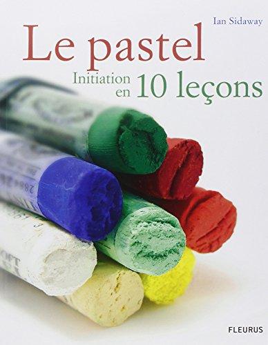 Le pastel : Initiation en 10 leçons par Ian Sidaway
