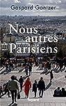 Nous autres Parisiens par Gantzer