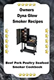 Dyna Glo Smoker Recipes: Beef Pork Poultry Seafood Smoker Cookbook (English Edition)