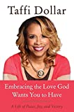 Embracing the Love God Wants You to Have: A Life of Peace, Joy, and Victory