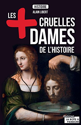 Les plus cruelles dames de l'Histoire: Destin de meurtrières (JOURDAN (EDITIO)