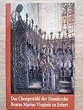 Das Chorgestühl der Domkirche Beatae Mariae Virginis zu Erfurt - Verena Friedrich