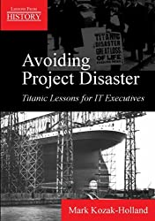 Avoiding Project Disaster: Titanic Lessons for IT Executives (Lessons From History) (English Edition)