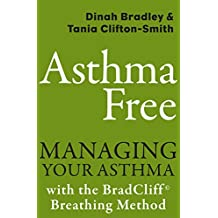 Asthma Free: Managing Your Asthma with the BradCliff Breathing Method