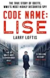 Code Name: Lise: The True Story of Odette Sansom, WWII's Most Highly Decorated Spy (Official UK Edition)