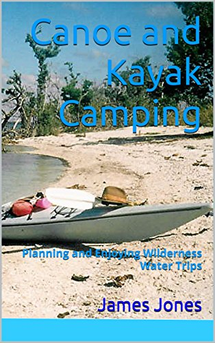 Canoe and Kayak Camping: Planning and Enjoying Wilderness Water Trips (English Edition)
