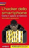 L'hacker dello smartphone: Come ti spiano al telefono (Hacking e Sicurezza Vol. 7)