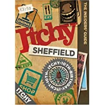 Itchy Sheffield: A City and Entertainment Guide to Sheffield (Insiders Guide) 10th Birthday Edition (The Insider's Guide)