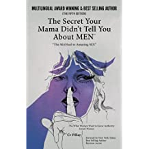 The Secrets Your Mama Didn't Tell You About MEN: The MANual To Amazing Sex