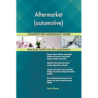 Aftermarket (automotive) All-Inclusive Self-Assessment - More than 700 Success Criteria, Instant Visual Insights, Comprehensive Spreadsheet Dashboard, Auto-Prioritized for Quick Results