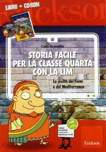 Storia facile per la classe quarta con la LIM. Le civiltà dei fiumi e del Mediterraneo. Con CD-ROM