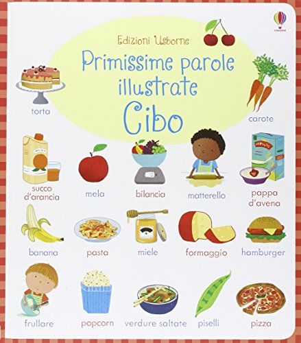 Cibo. Primissime parole illustrate. Ediz. illustrata