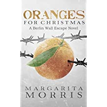 Oranges for Christmas: A Berlin Wall Escape Novel (English Edition)
