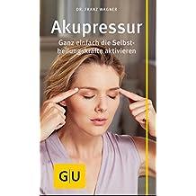 Akupressur: Ganz einfach die Selbstheilungskräfte aktivieren (GU Kompass Gesundheit)