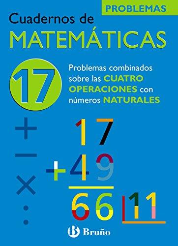 17 Problemas combinados sobre las 4 operaciones con naturales (Castellano - Material Complementario - Cuadernos De Matemáticas) - 9788421656846