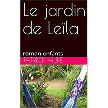 Le jardin de Leïla: roman enfants (French Edition)