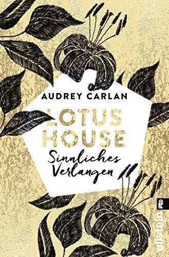 Lotus House - Sinnliches Verlangen: Roman (Die Lotus House-Serie 3) von [Carlan, Audrey]