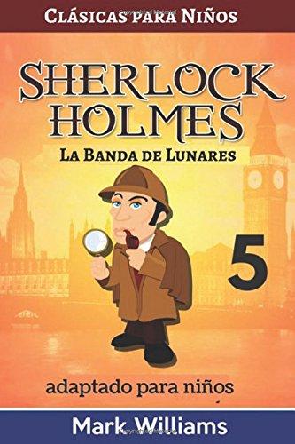 Sherlock Holmes adaptado para niños : La Banda de Lunares: Volume 5 (Clásicos para Niños : Sherlock Holmes) por Mark Williams