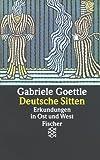 Deutsche Sitten. Erkundungen in Ost und West - Gabriele Goettle