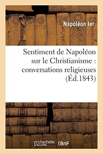 Sentiment de Napoléon sur le Christianisme : conversations religieuses: (3e édition revue et corrigée)
