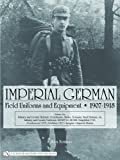 Imperial German Field Uniforms And Equipment 1907-1918: Infantry and Cavalry Helmets: Pickelhaube, Shako, Tschapka, Steel Helmets, etc.; Infantry and ... Feldbluse 1915; Insignia, Imperial Marine