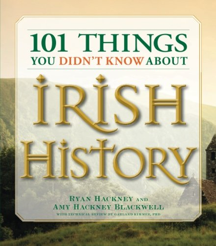 101 Things You Didn't Know About Irish History: People, Places, Culture and Tradition of the Emerald Isle