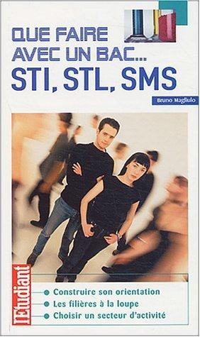 Que faire avec un bac STI, STL, SMS by Bruno Magliulo (2004-02-03)