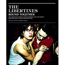 The Libertines: Bound Together: The Story of Peter Doherty and Carl Barat and How They Changed British Music
