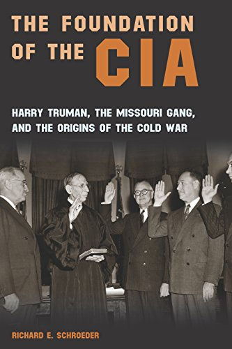 The Foundation of the CIA: Harry Truman, The Missouri Gang, and the Origins of the Cold War (English Edition)
