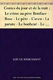 Contes du jour et de la nuit : Le crime au père Boniface - Rose - Le père - L'aveu - La parure - Le bonheur - Le vieux - Un lâche - L'ivrogne - Une vendetta ... vraie - Adieu - Souvenir - La confession