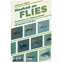 Hooked on Flies: Confessions of a Patterned Inventor by Black, William C. (1984) Hardcover
