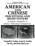 American and Chinese Perceptions and Belief Systems: A People's Republic of China-Taiwanese Comparison (Cognition and Language: A Series in Psycholinguistics)
