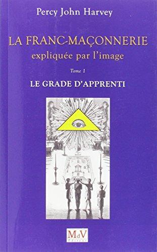 Franc-Maonnerie Expliquee par l'Image Tome 1 : le Grade de l'Apprenti (la)