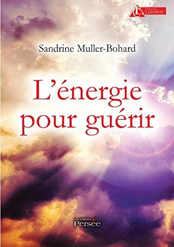 L énergie pour guérir par Sandrine Muller-Bohard
