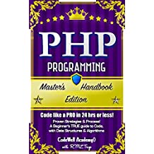 PHP: Programming, Master's Handbook: A TRUE Beginner's Guide! Problem Solving, Code, Data Science,  Data Structures & Algorithms (Code like a PRO in 24 ... iOS development) (English Edition)