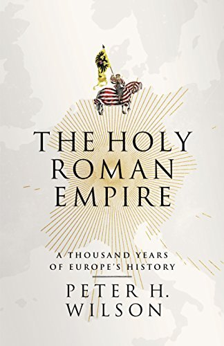 The Holy Roman Empire: A Thousand Years of Europe's History by Peter H. Wilson (2016-02-25)