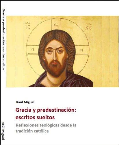 Gracia y predestinación: Escritos desde la tradición católica (Teología y filosofía nº 1) por Raúl Miguel