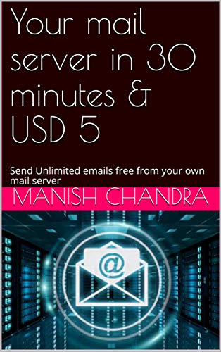 Your mail server in 30 minutes & USD 5: Send Unlimited emails free ...