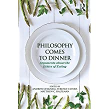 Philosophy Comes to Dinner: Arguments About the Ethics of Eating