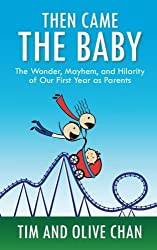 Then Came The Baby: The Wonder, Mayhem, and Hilarity of Our First Year as Parents by Tim Chan (2013-03-25)