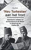 'Neu Turkestan' aan het front: Islamitische soldaten uit de Kaukasus en de Balkan in dienst van de Waffen-SS