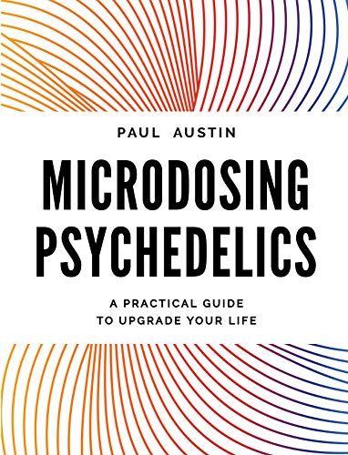 Microdosing Psychedelics: A Practical Guide to Upgrade Your Life (English Edition) por Paul Austin