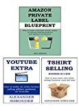 ONLINE START UP 3 in 1 bundle: TSHIRT SELLING BIZ IN A BOX + YOUTUBE AFFILIATE MARKETING + AMAZON PRIVATE LABELING (English Edition)