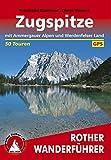 Zugspitze: mit Ammergauer Alpen und Werdenfelser Land - 50 Touren