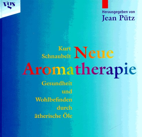Neue Aromatherapie - Gesundheit und Wohlbefinden durch ätherische Öle
