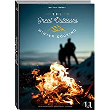 The Great Outdoors - Winter Cooking: 120 geniale Rauszeitrezepte für den Winter
